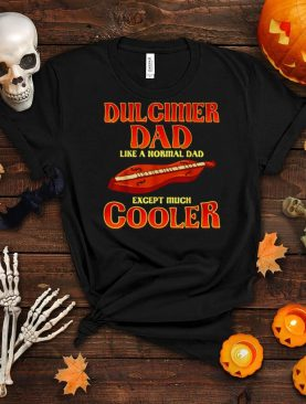 Dulcimer Dad Like A Normal Dad Except Much Cooler T shirt