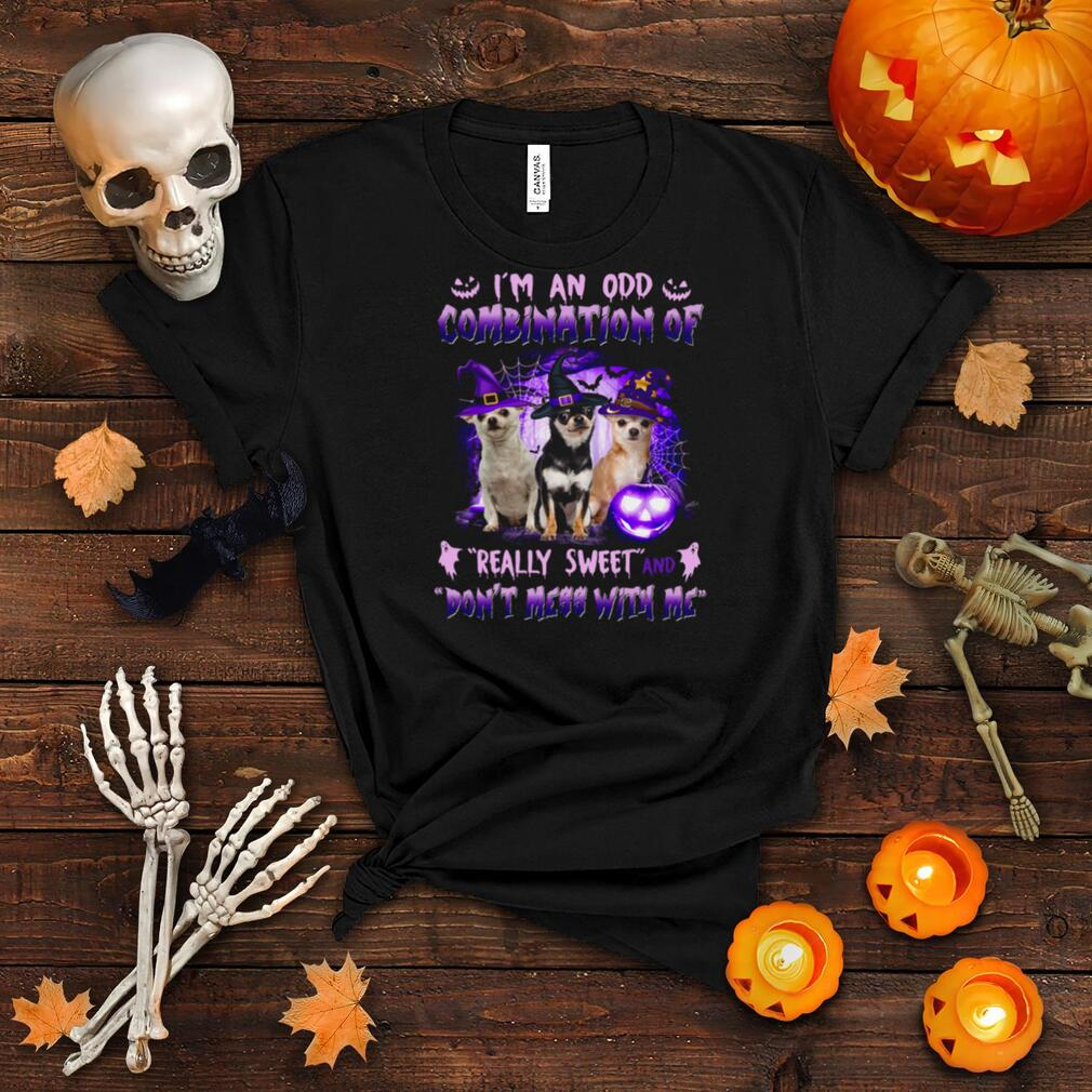 I'm an odd combination of really sweet and don't mess with me shirt