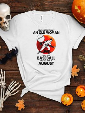 Never underestimate an old lady who loves baseball and was born in August shirt