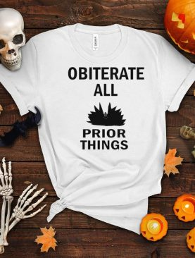 Obliterate All Prior Things T shirt
