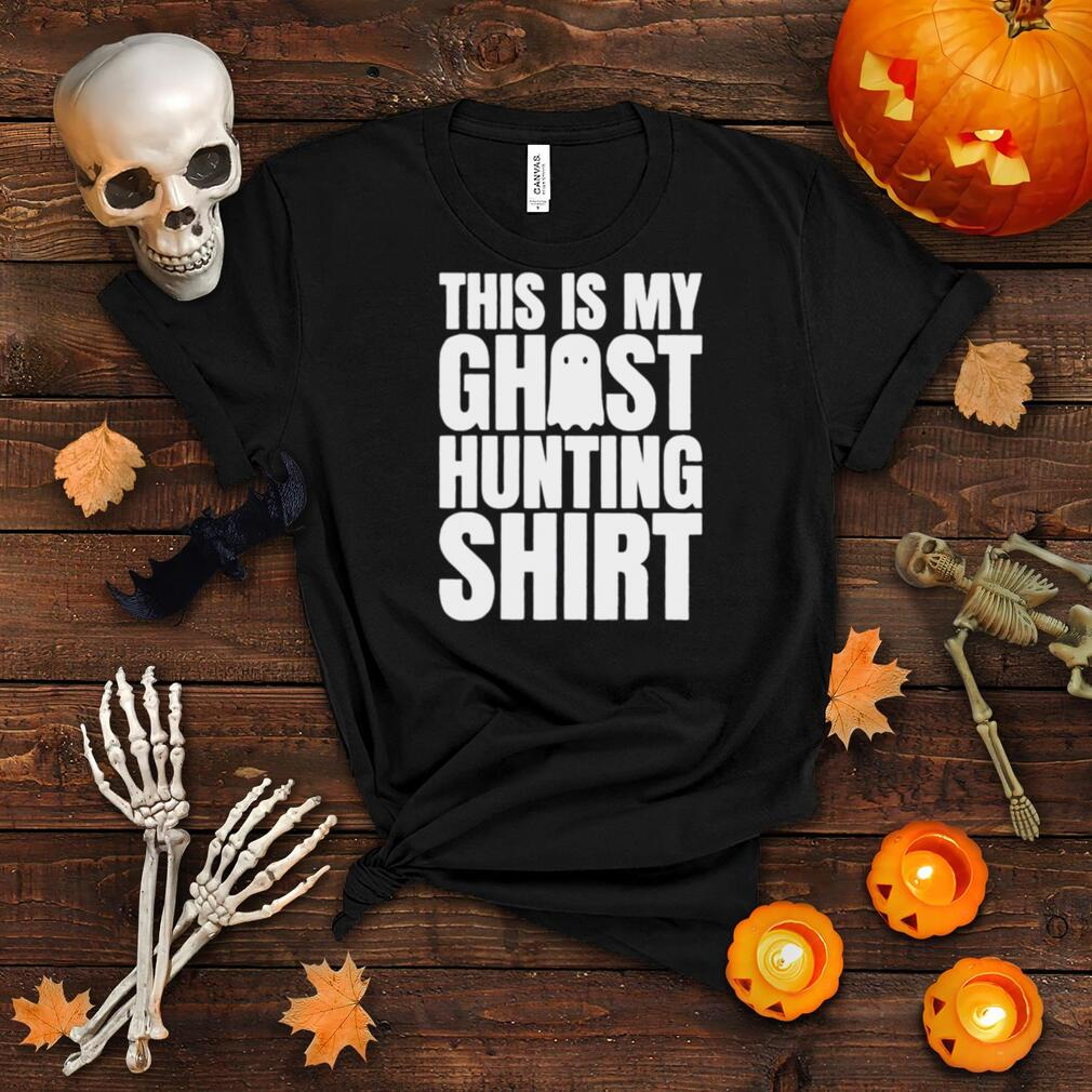 This is my ghost hungting shirt