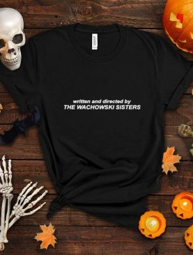 Written and directed by the wachowski sisters shirt