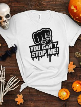 You can't stop me shirt